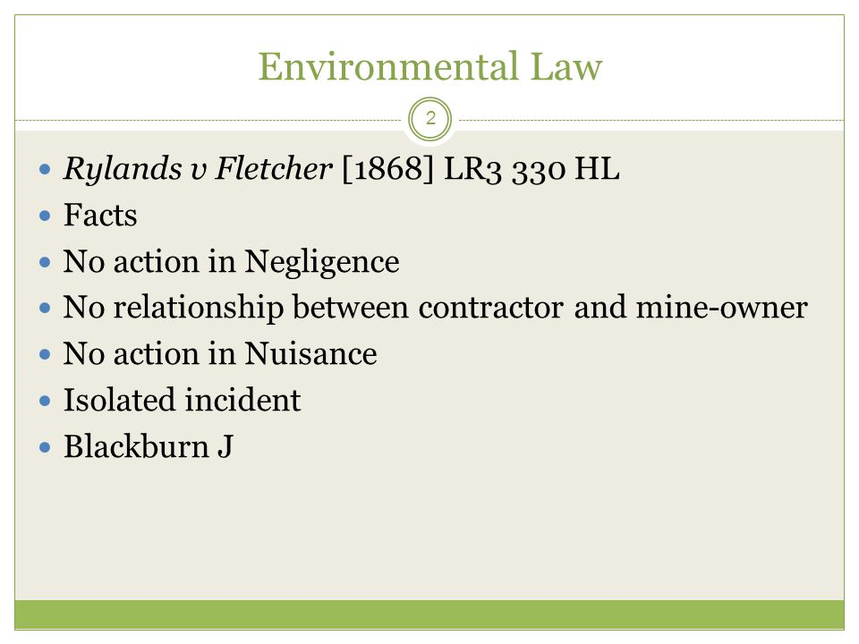 Environmental Law Rylands v Fletcher [1868] LR3 330 HL Facts